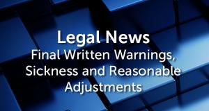 Final Written Warnings, Sickness & Reasonable Adjustments