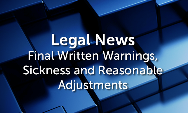 Final Written Warnings, Sickness & Reasonable Adjustments