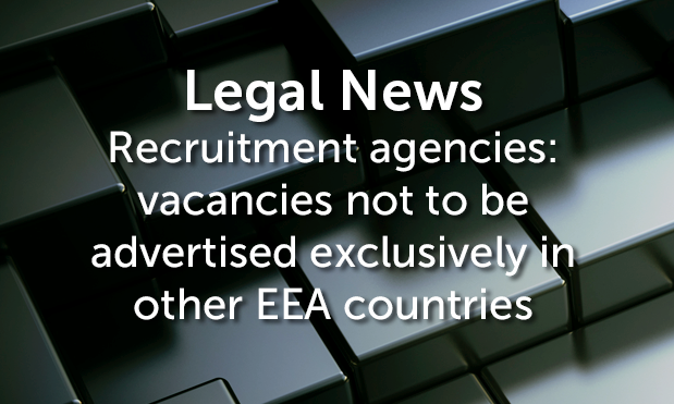 Recruitment agencies: vacancies not to be advertised exclusively in other EEA countries