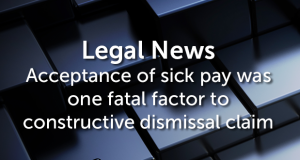 Acceptance of sick pay was one fatal factor to constructive dismissal claim