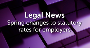 Spring changes to statutory rates for employers