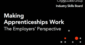 'Making Apprenticeships Work', a new report from the City & Guilds Group and its Industry Skills Board (ISB)