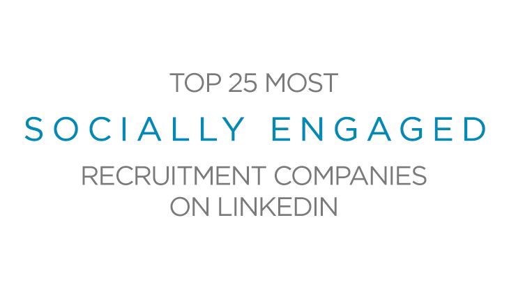 Revealed: The Top 25 most socially engaged companies in the recruitment industry on LinkedIn
